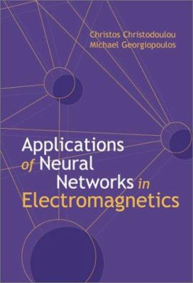Applications of Neural Networks in Electromagnetics 9780890068809