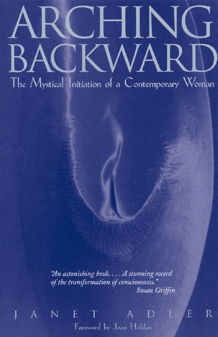 Arching Backward: The Mystical Initiation of a Contemporary Woman 9780892815463