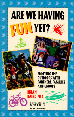 Are We Having Fun Yet?: Enjoying the Outdoors with Partners, Families, and Groups 9780898864496