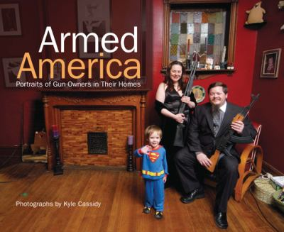 Armed America: Portraits of Gun Owners in Their Homes 9780896895430