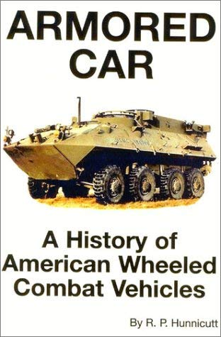 Armored Car: A History of American Wheeled Combat Vehicles 9780891417774