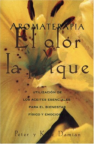 Aromatherapy: Scent and Psyche: Utilizacion de Los Aceites Esenciales Para El Bienestar Fisico y Emocional 9780892814732