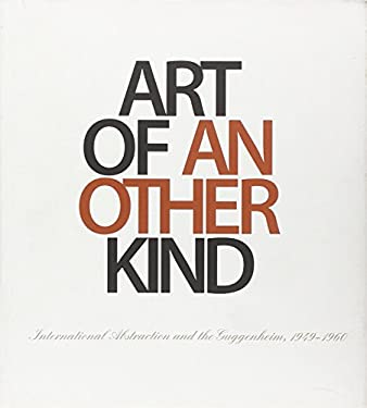 Art of Another Kind: International Abstraction and the Guggenheim, 1949-1960 9780892074693