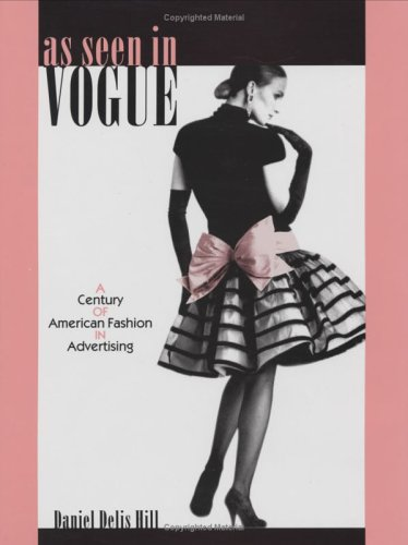 As Seen in Vogue: A Century of American Fashion in Advertising 9780896725348