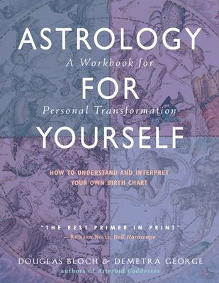 Astrology for Yourself: How to Understand and Interpret Your Own Birth Chart: A Workbook for Personal Transformation