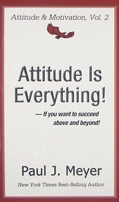 Attitude Is Everything: If You Want to Succeed Above and Beyond 9780898113044