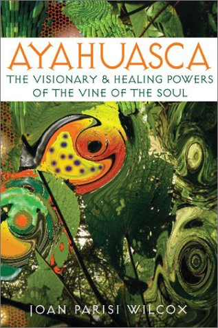 Ayahuasca: The Visionary and Healing Powers of the Vine of the Soul 9780892811311