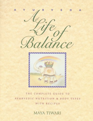 Ayurveda: A Life of Balance: The Complete Guide to Ayurvedic Nutrition and Body Types with Recipes 9780892814909