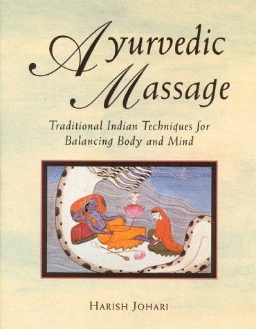 Ayurvedic Massage: Traditional Indian Techniques for Balancing Body and Mind 9780892814893