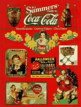 B. J. Summers' Guide to Coca-Cola: Identifications, Current Values, Circa Dates 9780891457152