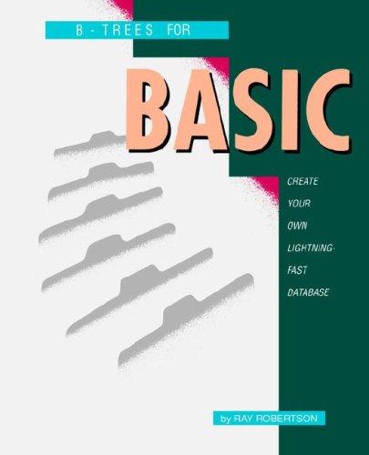 B-Trees for Basic: Create Your Own Lightning-Fast Database 9780894960086