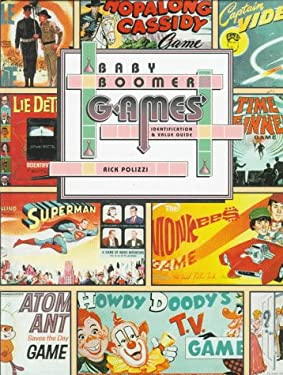Baby Boomer Games: Identification and Value Guide / Rick Polizzi 9780891456315