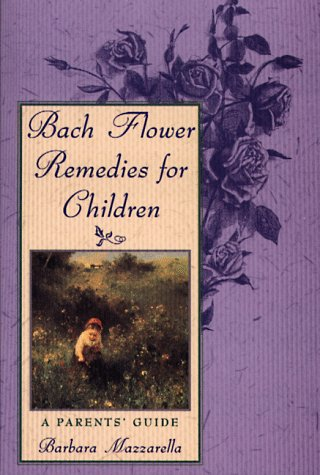Bach Flower Remedies for Children: A Parents' Guide 9780892816491