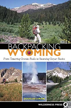Backpacking Wyoming: From Towering Granite Peaks to Steaming Geyser Basins 9780899975054