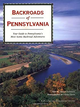 Backroads of Pennsylvania: Your Guide to Pennsylvania's Most Scenic Backroad Adventures 9780896585508