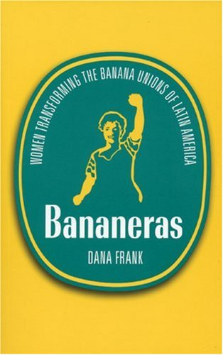 Bananeras: Women Transforming the Banana Unions of Latin America 9780896087552