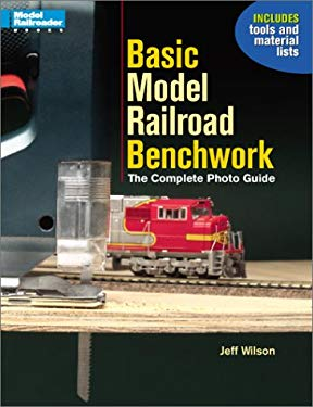 Basic Model Railroad Benchwork: The Complete Photo Guide 9780890246153