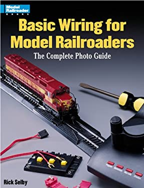 Basic Wiring for Model Railroaders: The Complete Photo Guide 9780890243589