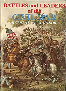 Battles and Leaders of the Civil War V4 - Retreat with Honor 9780890095720