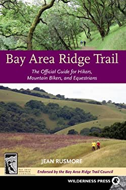 Bay Area Ridge Trail: The Official Guide for Hikers, Mountain Bikers and Equestrians 9780899974699