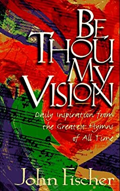 Be Thou My Vision: Daily Inspiration from the Greatest Hymns of All Time 9780892839247
