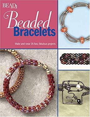 Beaded Bracelets: Make & Wear 25 Fast, Fabulous Projects 9780890244647