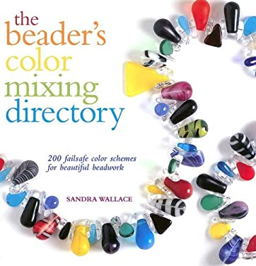 Beaders Color Mixing Directory: 200 Failsafe Color Schemes for Beautiful Beadwork 9780896894808