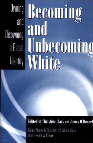 Becoming and Unbecoming White: Owning and Disowning a Racial Identity 9780897896214