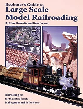Beginner's Guide to Large Scale Model Railroading 9780897783972