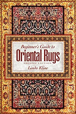 Beginner's Guide to Oriental Rugs - 2nd Edition 9780894961359