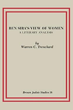 Ben Sira's View of Women: A Literary Analysis 9780891305934