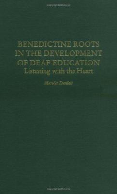 Benedictine Roots in the Development of Deaf Education: Listening with the Heart 9780897895002