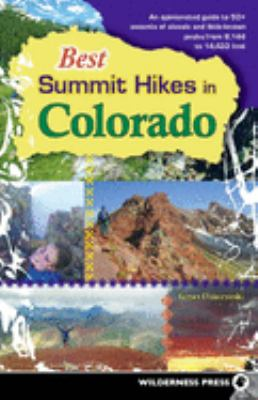 Best Summit Hikes in Colorado: An Opinionated Guide to 50+ Ascents of Classic and Little-Known Peaks from 8,144 to 14,433 Feet 9780899974088
