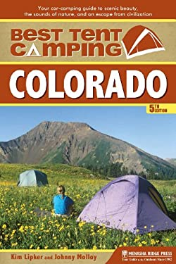 Best Tent Camping: Colorado: Your Car-Camping Guide to Scenic Beauty, the Sounds of Nature, and an Escape from Civilization 9780897329903