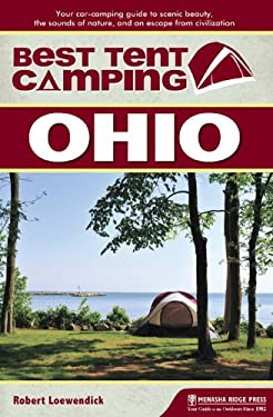 Best Tent Camping: Ohio: Your Car-Camping Guide to Scenic Beauty, the Sounds of Nature, and an Escape from Civilization 9780897325752