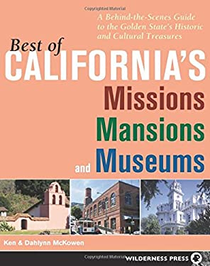 Best of California's Missions, Mansions, and Museums: A Behind-The-Scenes Guide to the Golden State's Historic and Cultural Treasures 9780899973982