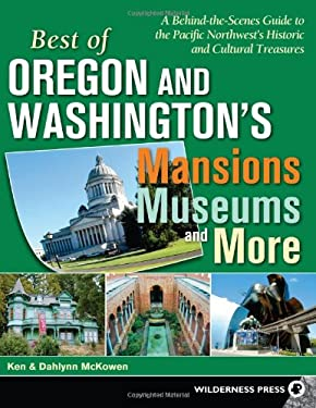 Best of Oregon and Washington's Mansions, Museums and More: A Behind-The-Scenes Guide to the Pacific Northwest's Historical and Cultural Treasures 9780899974873