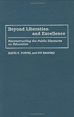 Beyond Liberation and Excellence: Reconstructing the Public Discourse on Education 9780897894166