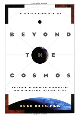Beyond the Cosmos: The Extra-Dimensionality of God: What Recent Discoveries in Astronomy and Physics Reveal about the Nature of God 9780891099642