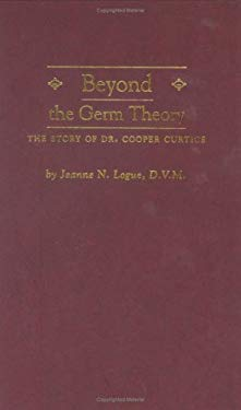 Beyond the Germ Theory: The Story of Dr. Cooper Curtice 9780890966730
