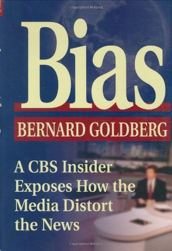Bias: A CBS Insider Exposes How the Media Distort the News 9780895261908