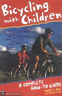 Bicycling with Children: A Complete How-To Guide 9780898865899