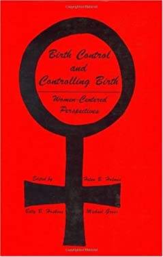 Birth Control and Controlling Birth: Women-Centered Perspectives 9780896030220