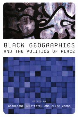 Black Geographies and the Politics of Place 9780896087736