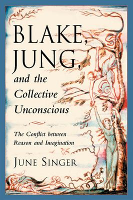 Blake, Jung and the Collective Unconscious: The Conflict Between Reason and Imagination 9780892540518