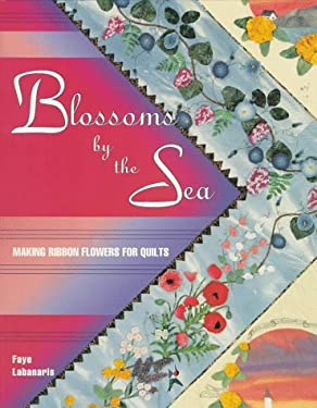 Blossoms by the Sea: Making Wired-Ribbon Flowers for Quilts 9780891458623