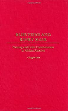 Blue Veins and Kinky Hair: Naming and Color Consciousness in African America 9780897895583