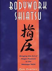 Bodywork Shiatsu: Bringing the Art of Finger Pressure to the Massage Table 4024610