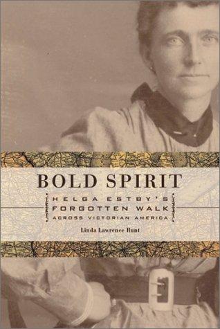 Bold Spirit: Helga Estby's Forgotten Walk Across Victorian America 9780893012625