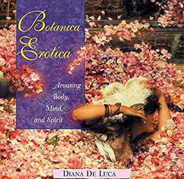 Botanica Erotica: Arousing Body, Mind, and Spirit - De Luca, Diana / Hoffmann, David
